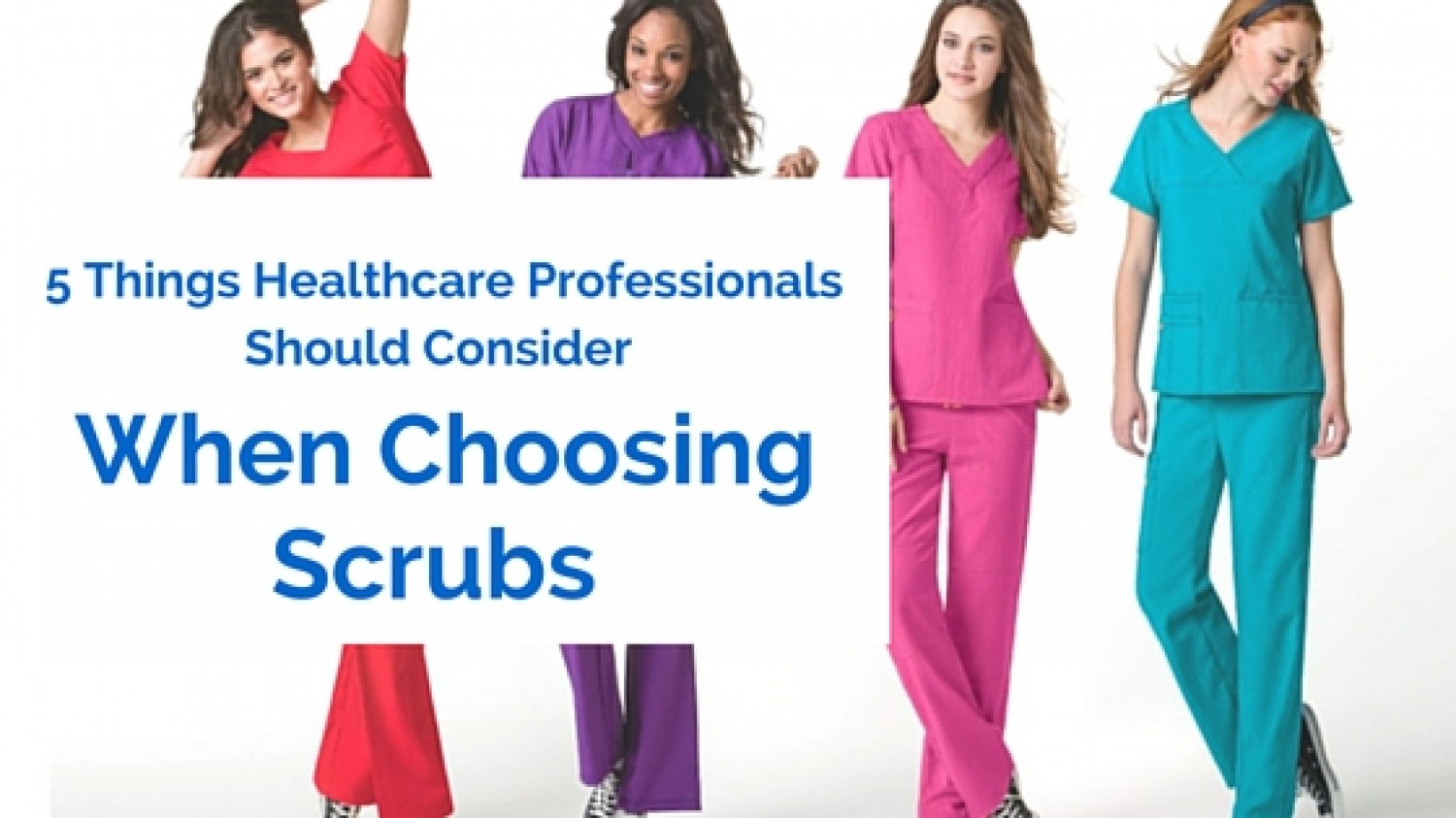 5 Things Healthcare Professionals Should Consider WHEN CHOOSING SCRUBS